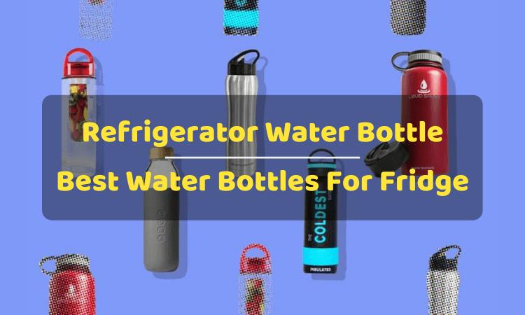 Best Water Bottles For Refrigerator